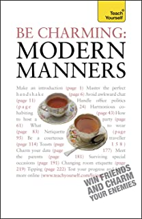 Be Charming: Modern Manners: How to win friends and charm your enemies: an introduction to modern etiquette (Teach Yourself General)