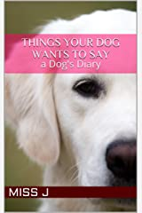 Things Your Dog Wants to Say: a Dog's Diary Kindle Edition