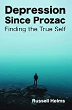Depression Since Prozac: Finding the True Self