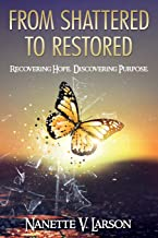 From Shattered to Restored: Recovering Hope. Discovering Purpose.
