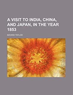 A Visit to India, China, and Japan, in the Year 1853 (Volume 10)
