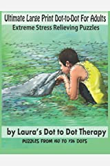 Ultimate Large Print Dot-To-Dot for Adults Extreme Stress Relieving Puzzles: Puzzles from 150 to 726 Dots to Color (Fun Dot to Dot for Adults) Paperback