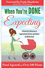 When You're DONE Expecting: A Heartfelt Collection of Inspirational Stories and Advice on Motherhood Kindle Edition