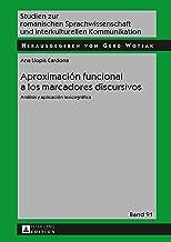 Aproximación funcional a los marcadores discursivos: Análisis y aplicación lexicográfica (Studien zur romanischen Sprachwi...