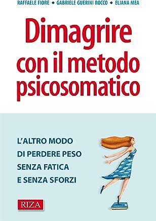 Dimagrire con il metodo psicosomatico: Laltro modo di perdere peso senza fatica e senza sforzi