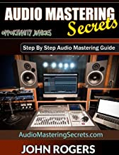 Audio Mastering Secrets: The Pros Don't Want You To Know! (Opportunity Junkies - Business, Home Recording, Money, Health)