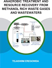 Anaerobic Treatment and Resource Recovery from Methanol Rich Waste Gases and Wastewaters (IHE Delft PhD Thesis Series)