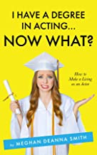 I Have a Degree in Acting ... Now What?