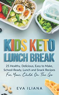 Keto Kids Lunch Break: 25 Healthy, Delicious, Easy To Make, Schoolready Lunch And Snack Recipes For Your Child On The Go