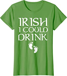 Womens Irish I Could Drink - St Patricks Day Apparel For Pregnancy T-Shirt