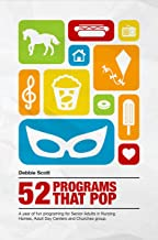 52 Programs That Pop: A year of fun programming for senior adults in nursing homes, adult daycare, and church groups