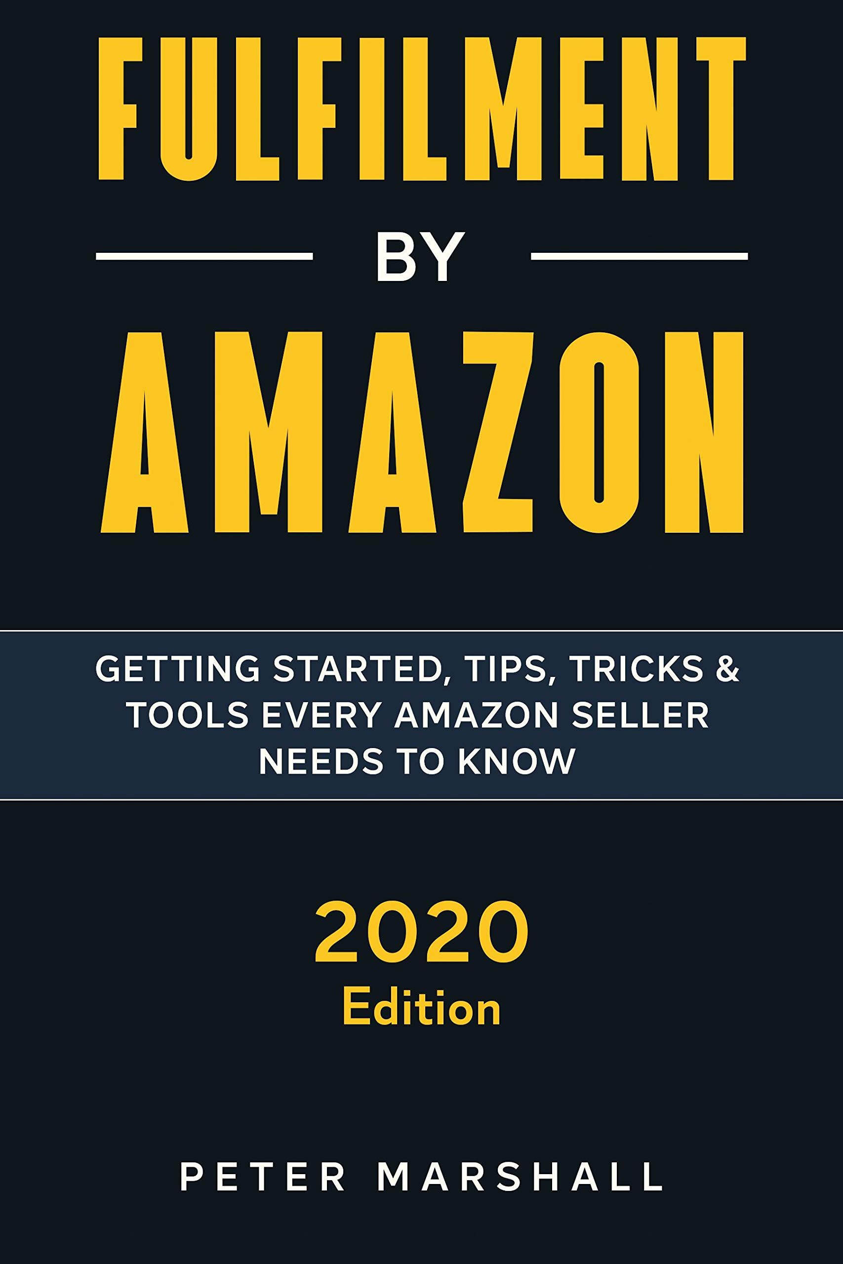 Fulfilment By Amazon : Best-Kept Secrets to Making Money Online to Help You Master Amazon FBA and Build a Successful Business