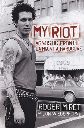 My Riot. Agnostic Front: la mia vita hardcore