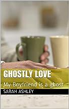 Ghostly Love: My Boyfriend is a ghost