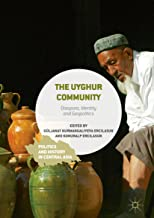 The Uyghur Community: Diaspora, Identity and Geopolitics (Politics and History in Central Asia)