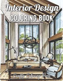 Interior Design Coloring Book: An Adult Coloring Book with Inspirational Home Designs, Fun Room Ideas, and Beautifully Dec...