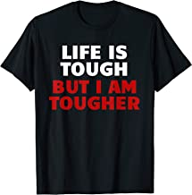 Life Is Tough, But I Am Tougher for Motivation T-Shirt