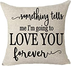 Mesllings Something Tells Me I'm Going to Love You Forever Best Blessing Gift to Lover Family Friends Throw Pillow Cover Cushion Case Cotton Linen Material Decorative 18x18 inches