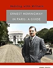 Ernest Hemingway in Paris - A Guide (Hemingway Guide Book 1)