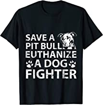 Save a Pit bull euthanize a dog fighter TShirt animal Rescue