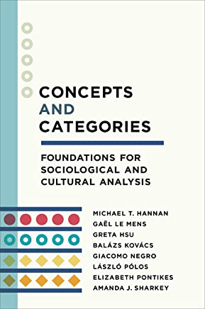 Concepts and Categories: Foundations for Sociological and Cultural Analysis (The Middle Range Series)