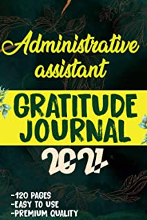Administrative assistant Gratitude Journal 2021: 120 Grateful Days to start today journal to be confident, grateful and bl...