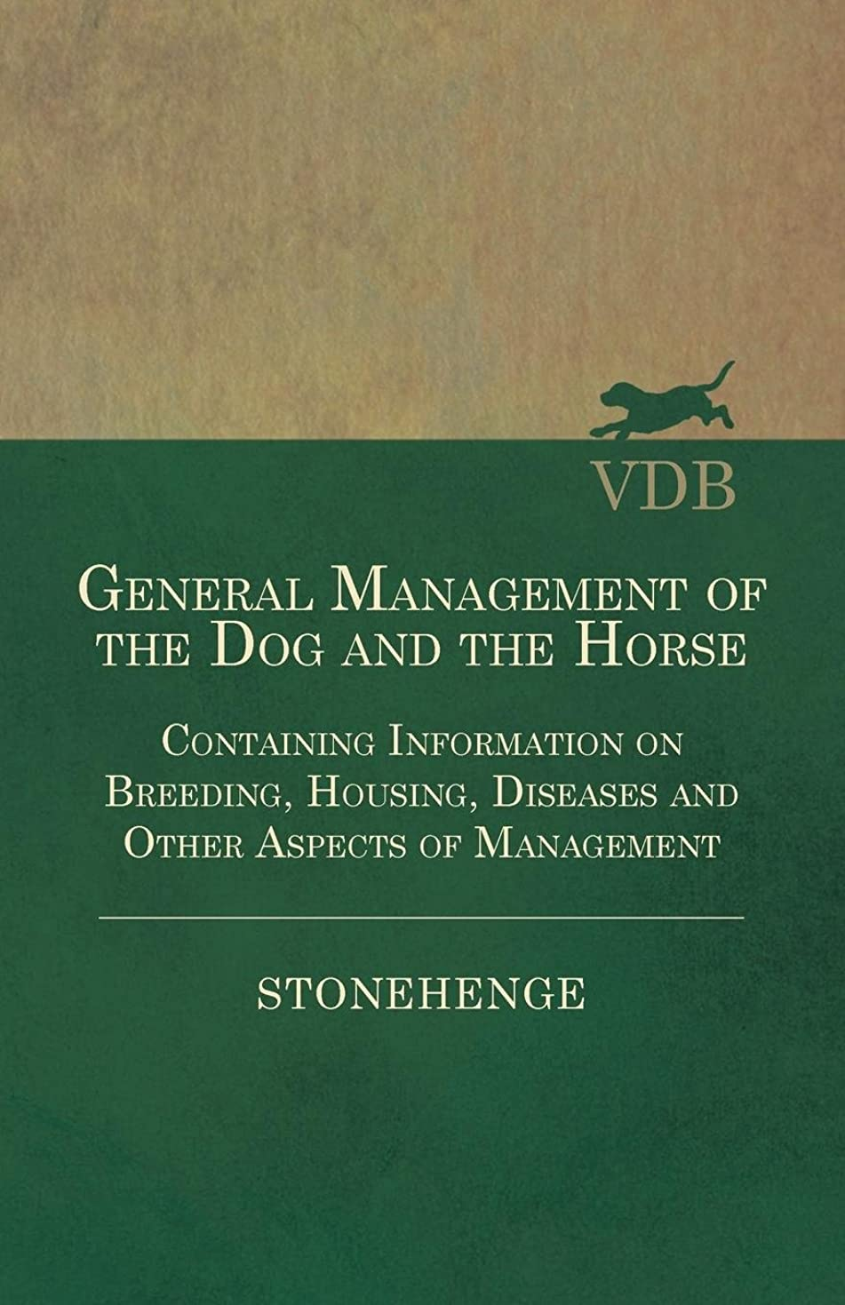 事実リーク好奇心General Management of the Dog and the Horse - Containing Information on Breeding, Housing, Diseases and Other Aspects of Management