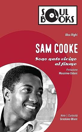 Sam Cooke: Sono nato vicino al fiume (Soul Books)