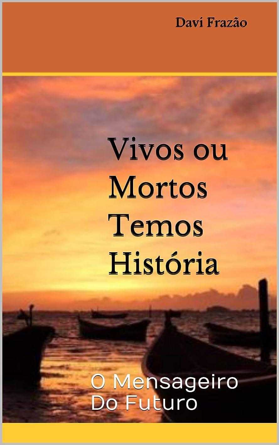 アクセスネクタイ抵当Vivos ou Mortos Temos História: O Mensageiro Do Futuro (Portuguese Edition)