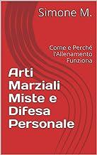 Arti Marziali Miste e Difesa Personale: Come e Perché l'Allenamento Funziona (Italian Edition)