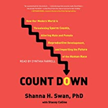 Count Down: How Our Modern World Is Threatening Sperm Counts, Altering Male and Female Reproductive Development, and Imper...