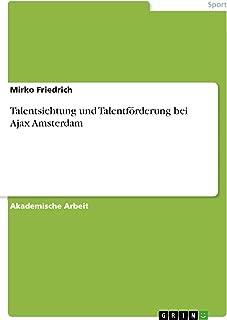 Talentsichtung und Talentförderung bei Ajax Amsterdam (German Edition)