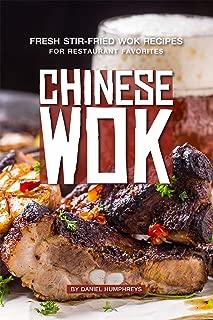 Chinese Wok: Fresh Stir-Fried Wok Recipes for Restaurant Favorites