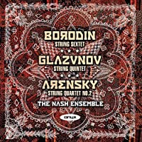 Glazunov: String Quintet in A, Borodin: String Sextet in D minor, Arensky: String Quartet No. 2 by The Nash Ensemble (2012-04-12)