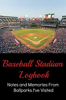 Baseball Stadium Logbook: Notes and Memories From Ballparks I've Visited