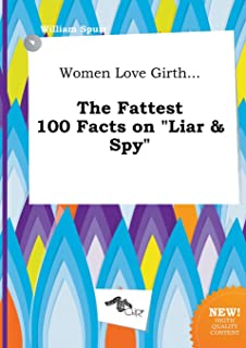 Women Love Girth... the Fattest 100 Facts on Liar & Spy