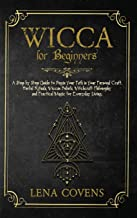 Wicca for Beginners: A Step by Step Guide to Begin Your Path in Your Personal Craft. Herbal Rituals, Wiccan Beliefs, Witch...