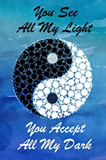 You See All My Light You Accept All My Dark: Cute Yin Yang Quote Notebook Journal Diary to write in - blue painted background