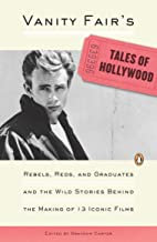 """""""Vanity Fair's"""" Tales of Hollywood: Rebels, Reds and Graduates and the Wild Stories Behind the Making of 13 Iconic Films"""