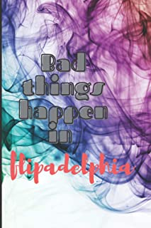 Bad things happen in flipadelphia: Funy Notebook | 6 x 9 - 110 College-ruled ... - Journal, Notebook, Diary, Composition B...