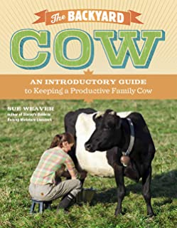 The Backyard Cow: An Introductory Guide to Keeping Productive Family Cows