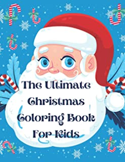 The Ultimate Christmas Coloring Book For Kids: Amazing Christmas Celebrations Coloring Pages For Girls And Boys