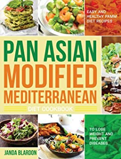 The Pan Asian Modified Mediterranean Diet Cookbook: Easy and Healthy PAMM Diet Recipes to Lose Weight and Prevent Diseases