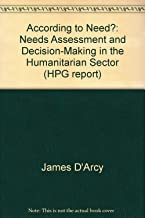 According to Need?: Needs Assessment and Decision-Making in the Humanitarian Sector (HPG report)