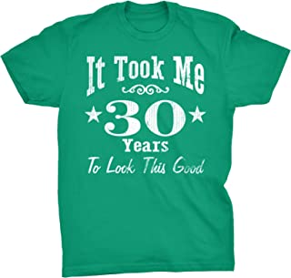 30th Birthday Gift Shirt - It Took Me 30 Years to Look This Good!
