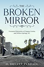 The Broken MIrror: Treasured Memories of Fuquay-Varina and Willow Springs, North Carolina