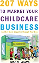 207 WAYS To Market Your Childcare Business: And Get More Enquiries Through Your Door