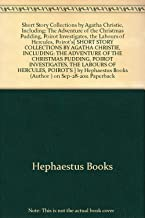 [ { SHORT STORY COLLECTIONS BY AGATHA CHRISTIE, INCLUDING: THE ADVENTURE OF THE CHRISTMAS PUDDING, POIROT INVESTIGATES, THE LABOURS OF HERCULES, POIROT'S } ] by Hephaestus Books (AUTHOR) Sep-28-2011 [ Paperback ]