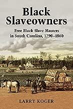 Black Slaveowners: Free Black Slave Masters in South Carolina, 1790-1860