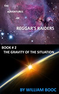 THE GRAVITY OF THE SITUATION: THE ADVENTURES OF REGGAR'S RAIDERS (BOOK # 2)